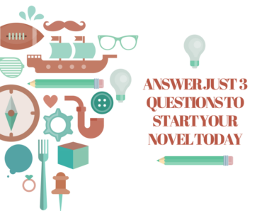 Answer just three questions to start writing your novel today