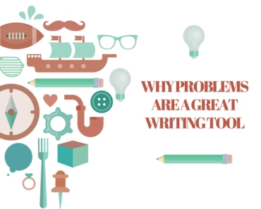 Why problems are great for writers