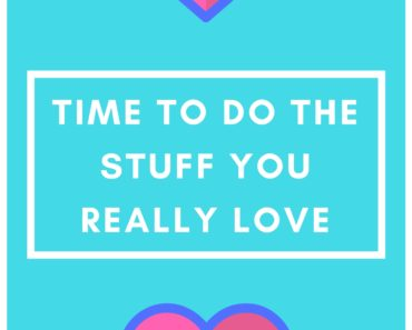 Time to do the stuff you really love blog